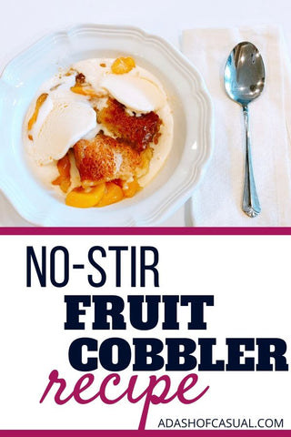 Easy no stir fruit cobbler Recipe | Easy Weeknight Dinner Recipes | A Dash of Casual Blog | Home Decor Boutique | Boerne Texas | San Antonio | Texas Hill Country