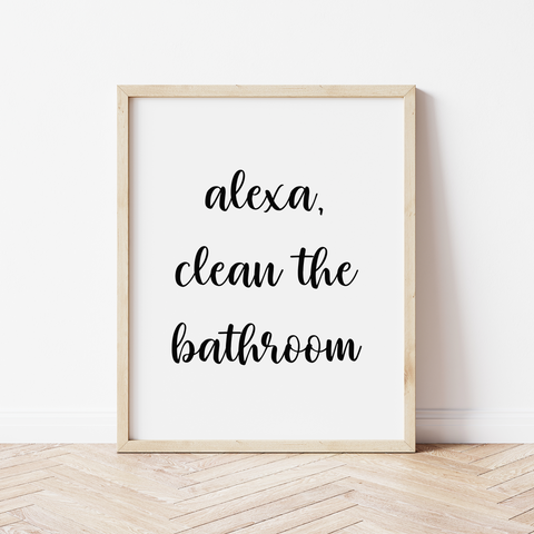 Alexa, Clean the Bathroom Print