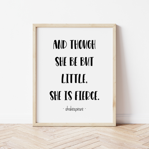 'and though she be but little, she is fierce' Print