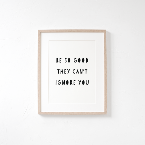 be so good they can't ignore you - download and print
