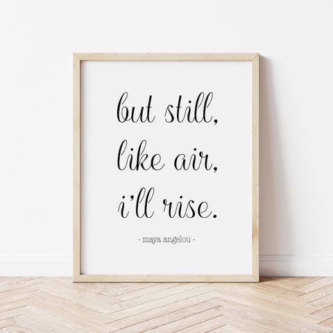 'but still, like air, I rise' Print