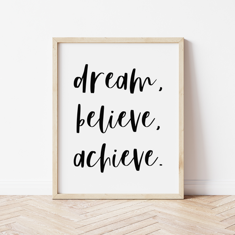 'dream, believe, achieve' Print