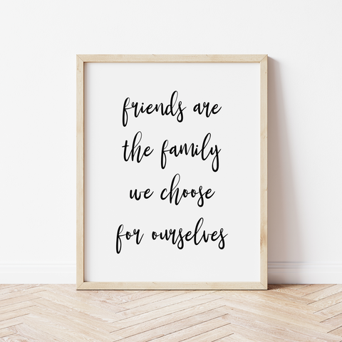 'friends are the family we choose for ourselves' Print