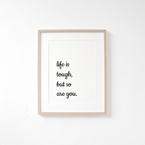 life is tough but so are you - download and print