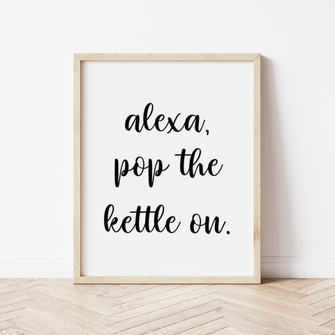 Alexa, Pop the Kettle On Print