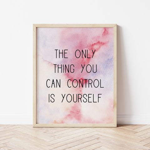 The Only Thing You Can Control Is Yourself