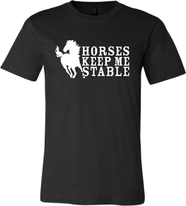"""Horses Keep me Stable"" T-Shirt"