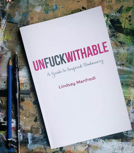 UNFUCKWITHABLE: A GUIDE TO INSPIRED BADASSERY (Signed Copy)