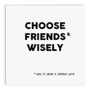 Choose friends wisely