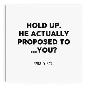 He proposed to you?
