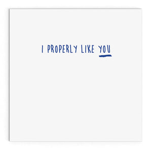 I properly like you