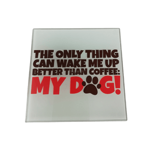 The Only Thing Can Wake Up Better Than Coffee My Dog Coaster