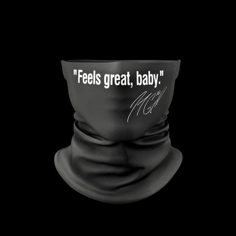 "Classic ""Feels great, baby."" - Gaiter Neck Mask"