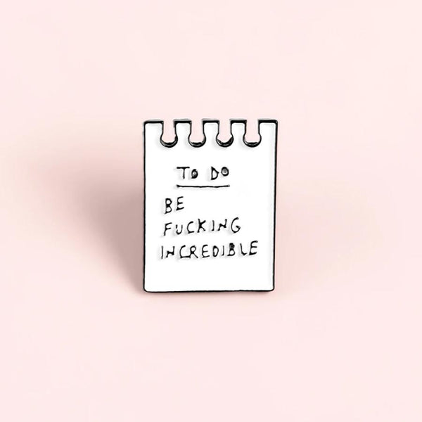 To-Do: Be F*cking Incredible Self Motivation Handcrafted Enamel Pin - Over Enameled