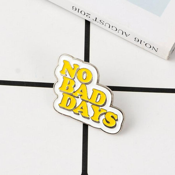 No Bad Days Self Motivation Handcrafted Enamel Pin - Over Enameled