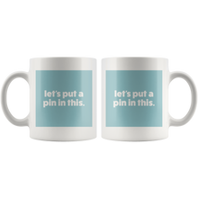 Load image into Gallery viewer, Let's Put A Pin In This Mug