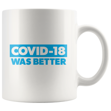 Load image into Gallery viewer, COVID-18 Was Better Mug
