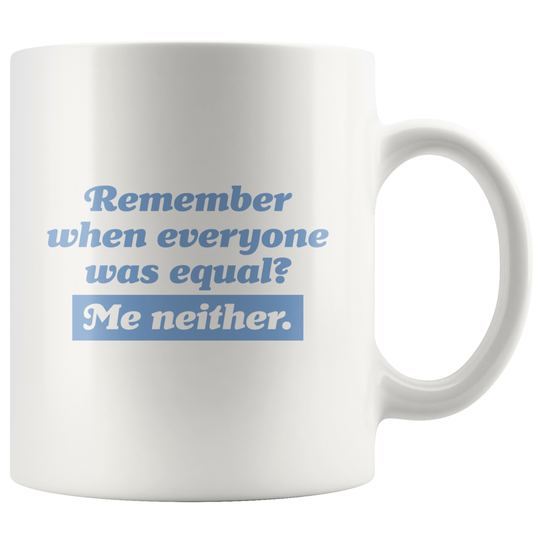 Remember When Everyone Was Equal? Mug
