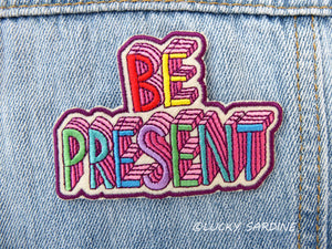 Be Present Embroidered Patch