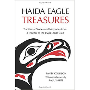 Haida Eagle Treasures-Traditional Stories and Memories From a Teacher of the Tsath Lanas Clan