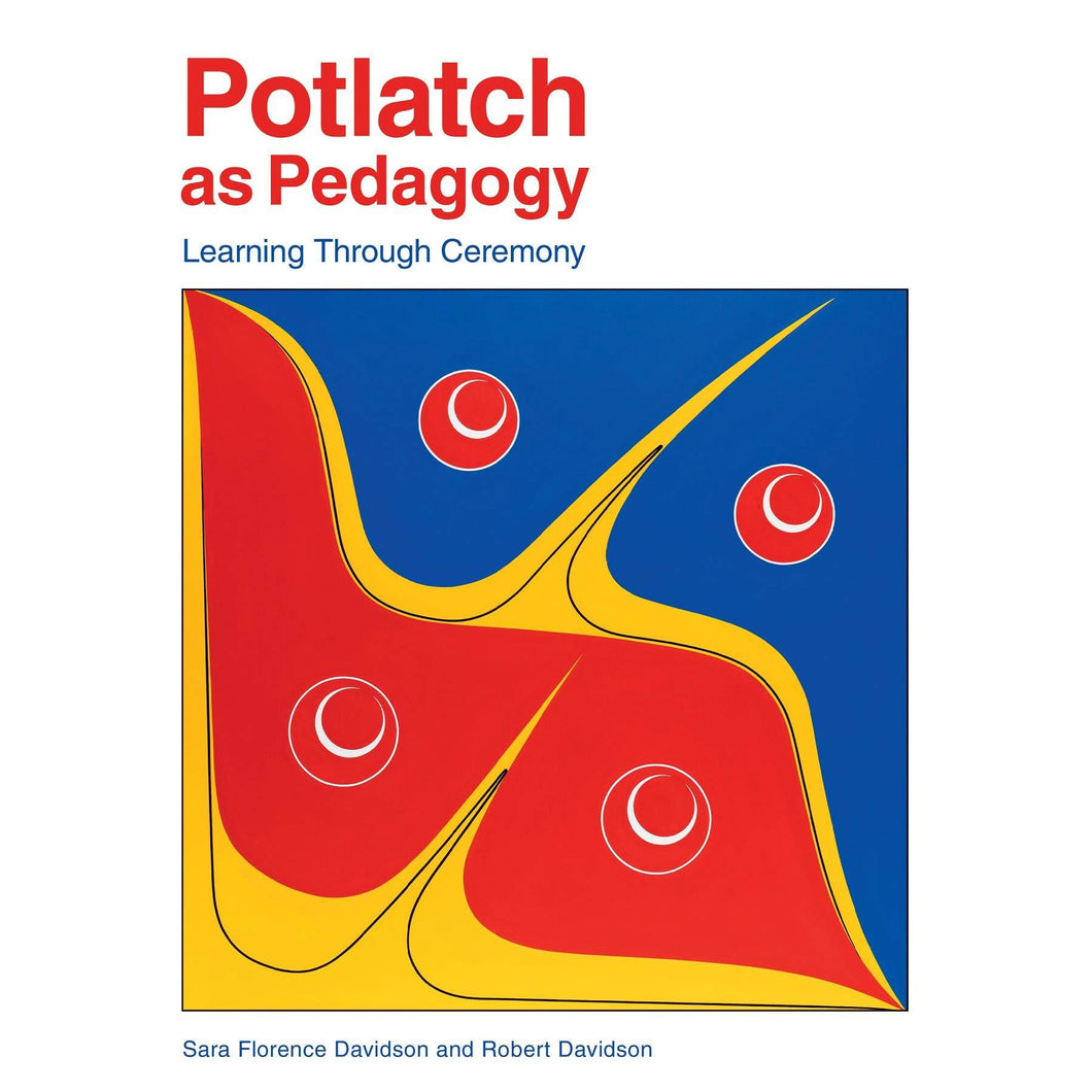 Potlatch As A Pedagogy- Learning Through Ceremony By Sara Florence Davidson and Robert Davidson