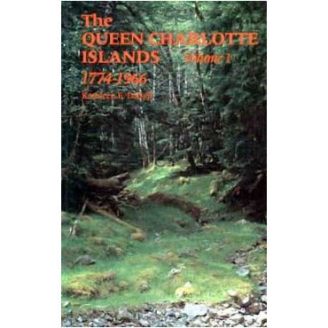The Queen Charlotte Islands Volume 1 1774-1966  By Kathleen E. Dalzell