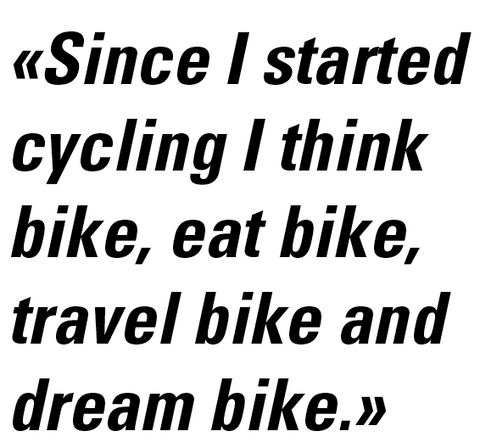 since I started cycling I think bike, eat bike, dream bike and travel bike