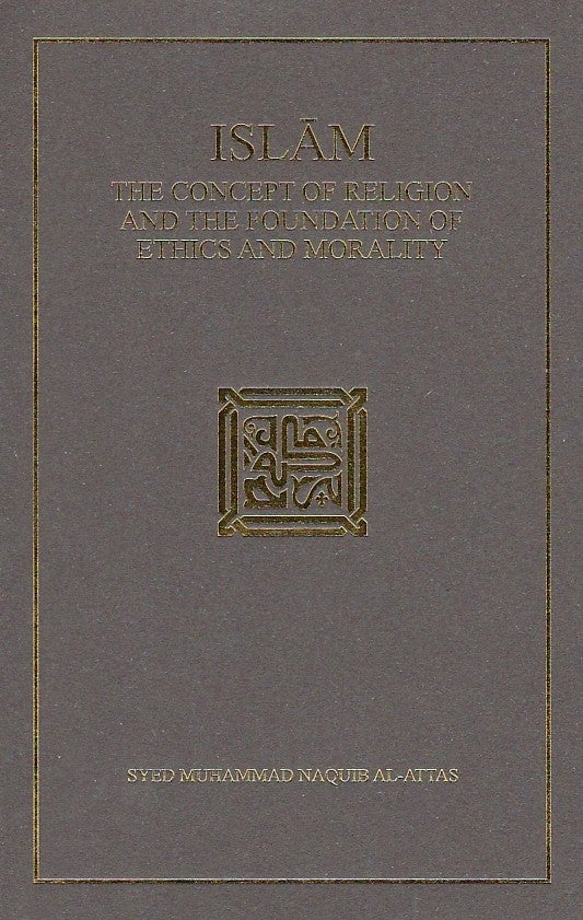 Islam: Concept of Religion and the Foundation of Ethics and Morality