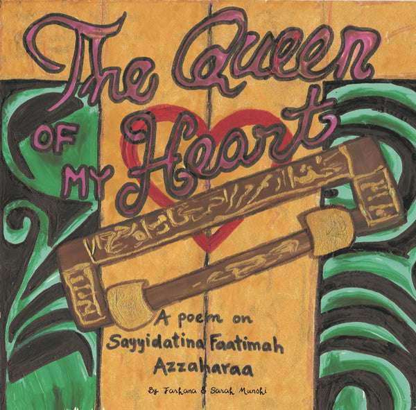 The Queen of My Heart - A Poem about Sayyidatuna Faatimah Az Zahra (2nd Edition) (children)