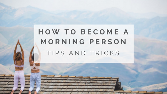 How To Be A Morning Person
