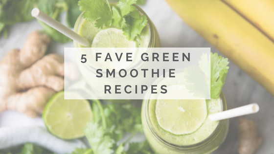 5 Fave Green Smoothie Recipes