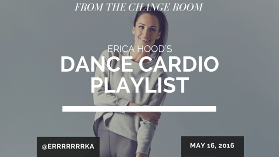 ERICA HOOD'S DANCE CARDIO PLAYLIST