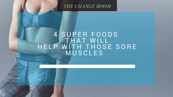 4 Super Foods That Will Help With Those Sore Muscles
