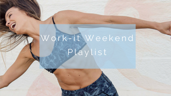 Work-it Weekend Playlist