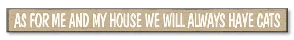 Skinny Sign off white text on taupe background saying 'As for me and my house we will always have cats'