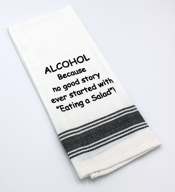 "White tea towel with black printed text that reads ""ALCOHOL Because no good story ever started with ""Eating A Salad!"""
