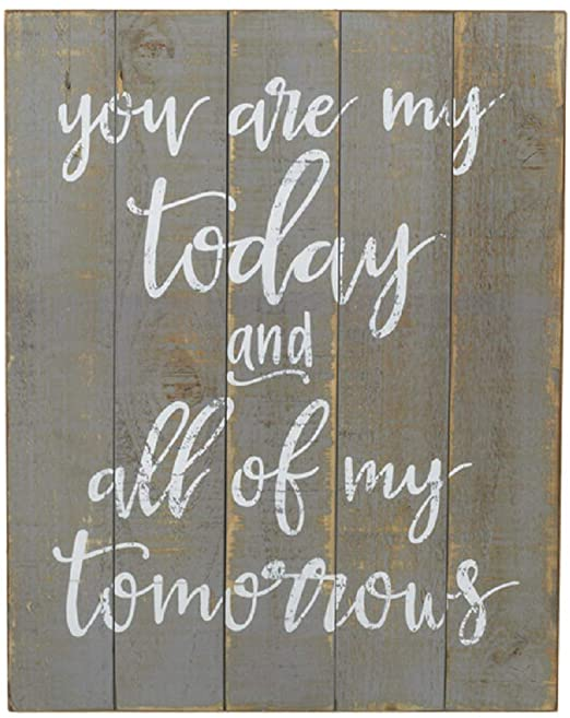 Printed sign on MDF that looks like a vintaged slat sign.  White cursive text on a simulated gray planked sign reads 'you are my today and all of my tomorrows'