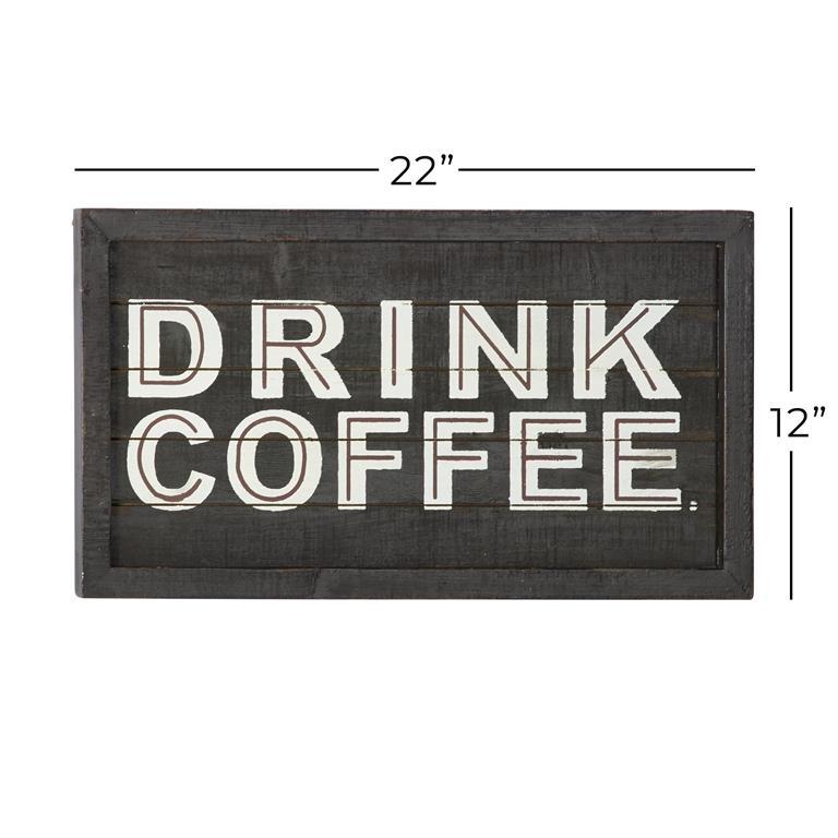 "Matte black wooden slat sign with semi gloss text - ""Drink Coffee."" .  Streaks of gloss black paint are added around the frame for a vintaged feel.  Measurements of sign are added above and to the right of the sign.  22"" L, 12"" H"