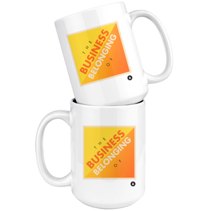 The Business of Belonging 15 oz Mug