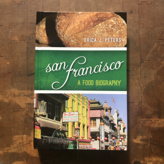 San Francisco: A Food Biography - Erica J. Peters