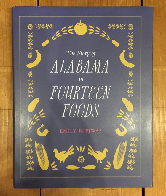 The Story of Alabama in 14 Foods -  Emily Blejwas