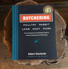 Butchering : Poultry, Rabbit, Lamb, Goat, Pork - Adam Danforth