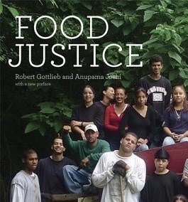 Food Justice by: Robert Gottlieb , Anupama Joshi