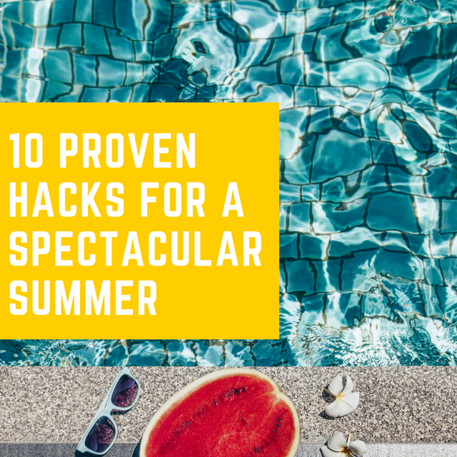 10 Proven Hacks for a Spectacular Summer