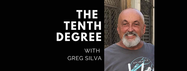 The Tenth Degree with Greg Silva