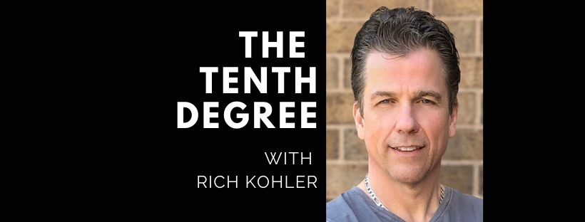 The Tenth Degree with Rich Kohler
