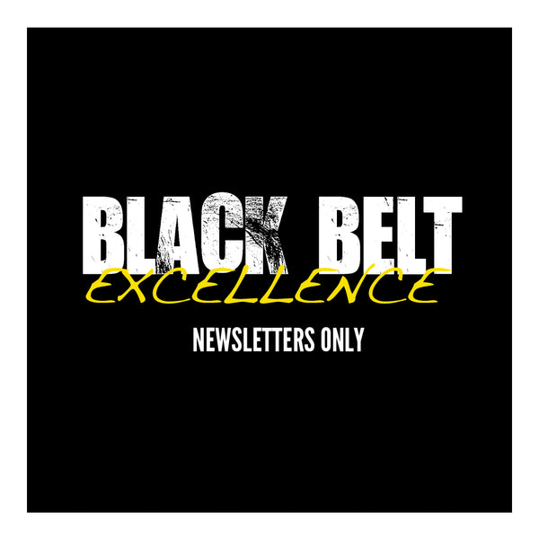 Black Belt Excellence Newsletters Only