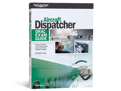 Oral Exam Guide: Aircraft Dispatcher Third Edition