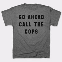 Load image into Gallery viewer, Go Ahead Call The Cops T-Shirt (Mens)