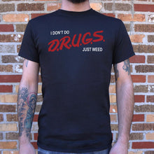 Load image into Gallery viewer, I Don't Do Drugs, Just Weed T-Shirt (Mens)